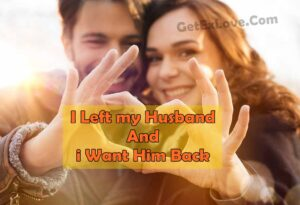 I Left my Husband And i Want Him Back