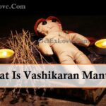 What Is Vashikaran And Vashikaran Mantra?